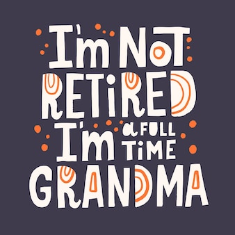 I'm not retired i'm a full time grandma quote. hand drawn vector lettering with abstract decoretion. grandmother phrase for t shirt, poster, cup design.