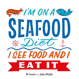 I'm on a seafood diet, i see food and i eat it lettering