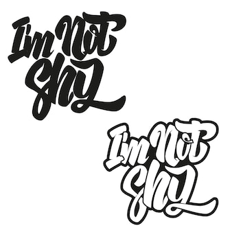 I'm not shy. lettering phrase  on white background.  element for poster, t shirt, card.  illustration