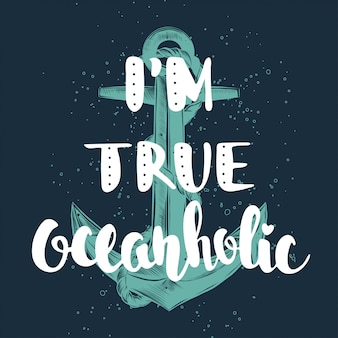 I'm true oceanholic, lettering with sketch of the anchor