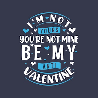 I'm not yours, you are not mine be my anti valentine - valentine's day