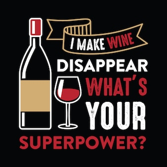 I make wine disappear, wine funny quote and saying