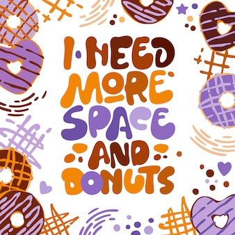 I need more space and desserts - funny lettering phrase.