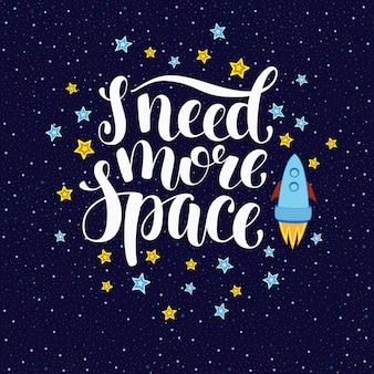 I need more space, inspirational quote with stars and rocket