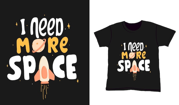 Мне нужно больше места. цитата типографии надписи для дизайна футболки. нарисованные от руки надписи