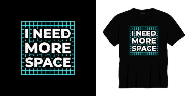 Мне нужно больше пространства типография дизайн футболки