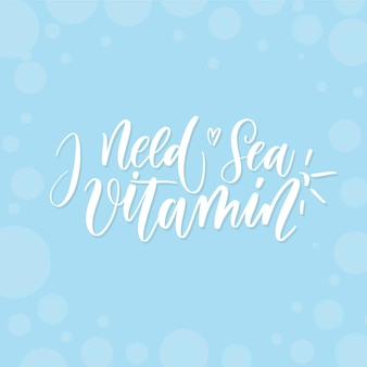 I need vitamin sea - lettering card.