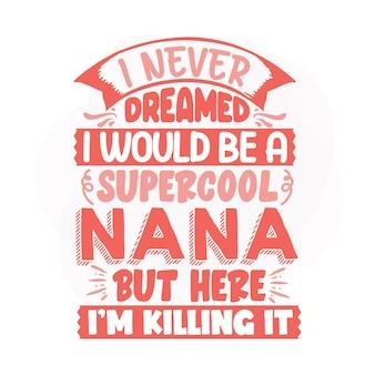 私は超クールなナナになるとは夢にも思わなかったが、ここで私はそれを殺しているレタリングプレミアムベクターデザイン