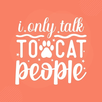 I only talk to cat people premium cat typography vector design