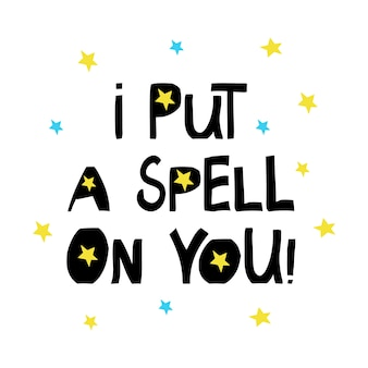 I put a spell on you. halloween quote. cute hand drawn lettering in modern scandinavian style. isolated on white background.