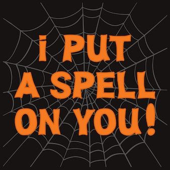 I put a spell on you orange lettering with grey spiderweb