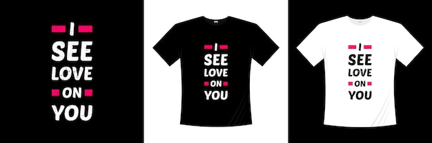 I see love on you typography . love, romantic t shirt.