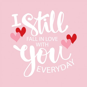 I still fall in love with you everyday. handwritten modern brush lettering.