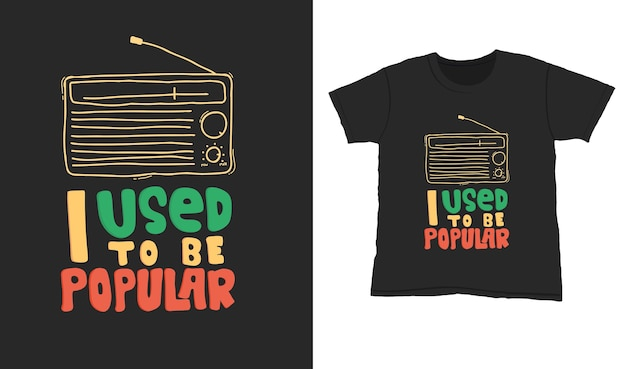 I used to be popular. quote typography lettering for t-shirt design. hand-drawn lettering
