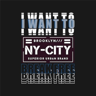 I want to break free slogan with new york city  typography  for t shirt print