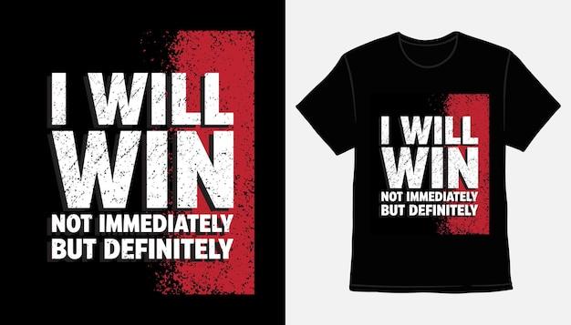 I will win not immediately but definitely typography t-shirt print design