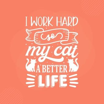 I work hard so my cat a better life premium cat typography vector design