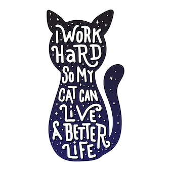 I work hard so my cat can live a better life
