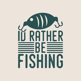 Idはむしろfishingvintageタイポグラフィ釣りtシャツのデザインイラスト