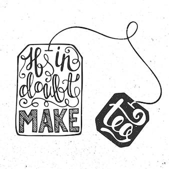 If in doubt make tea in tea bag, lettering