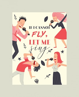 If i cannot fly, let me sign. motivation quote. people singing and dancing in karaoke club. cartoon women and men having fun, performing with microphone.