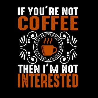 If you are not. coffee quote and saying