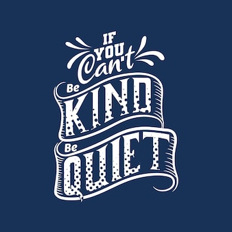 If you can not be kind be quiet. motivational quote