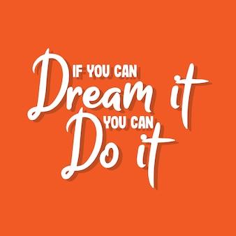 당신이 그것을 꿈꿀 수 있다면 당신은 그것을 할 수 있습니다