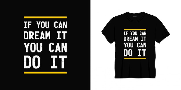 If you can dream it you can do it typography t-shirt design