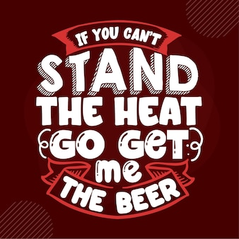 If you cant stand the heat go get me the beer typography premium vector design quote template
