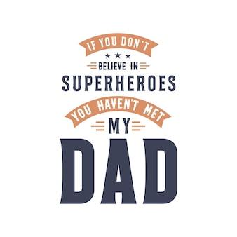 あなたがスーパーヒーローを信じていないなら、あなたは私の父に会っていません