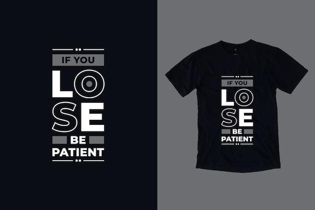 あなたが忍耐強く負けたら現代の動機付けの引用tシャツのデザイン