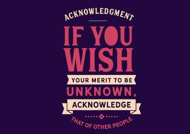 あなたがあなたのメリットを知らないことを望むならば、他の人々のそれを認めなさい、レタリング