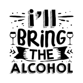 Я принесу алкоголь типография premium vector tshirt design цитата шаблон