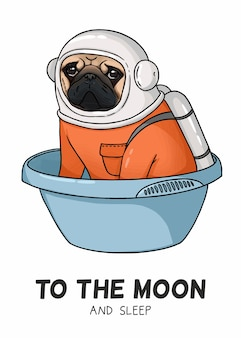 Illustration of a cute pug in an astronaut costume, to the moon and sleep inscription