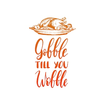 Illustration of turkey for thanksgiving day. gobble till you wobble hand lettering. invitation or festive greeting card template.