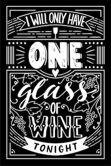 Illustration in vintage style. hand drawn lettering i will only have one glass of vine tonight