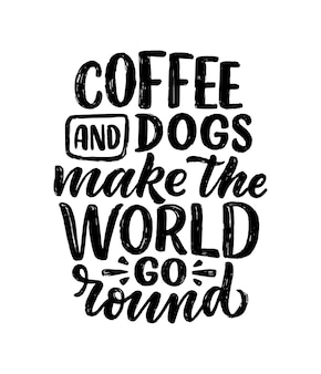 Illustration with funny phrase. hand drawn inspirational quote about coffee and dogs.