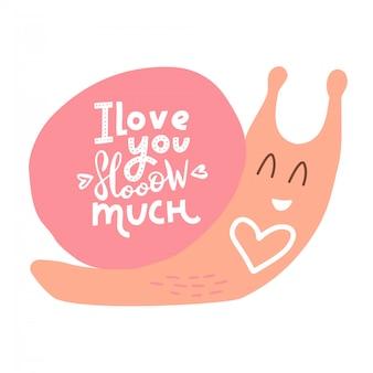 Иллюстрация с розовой улиткой, сердце и надпись текста цитаты - я люблю тебя slooow много. романтическая и смешная открытка, украшение типографика плакат.