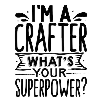 Im a crafter whats your superpower typography premium vector tshirt design quote template