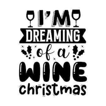 Я мечтаю о винном рождественском надписи premium vector design