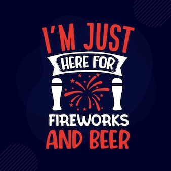 Im just here for fireworks and beer typography premium vector design quote template