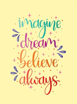 Imagine dream believe always