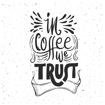In coffee we trust .