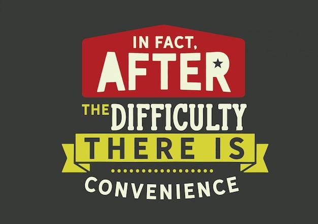 実際には、困難の後に利便性があります