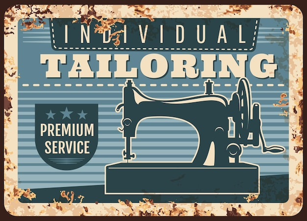Individual tailoring studio retro rusty metal plate with sewing machine. handmade clothes, dressmaking atelier, tailor shop, service ad, fashion dress and drapery salon vintage rust tin sign