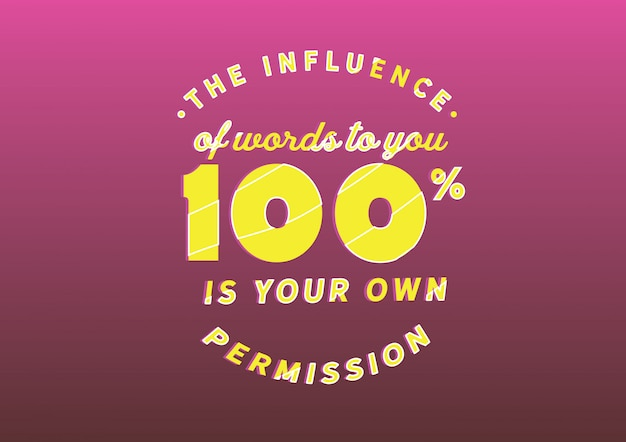 The influence of words to you is your own permission