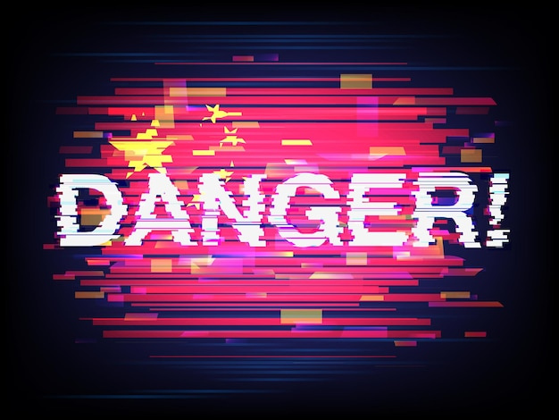 Inscription danger against the background of the china flag in style glitch. concept of breaking of system of safety of the different countries by the chinese hackers. glitched vector illustration