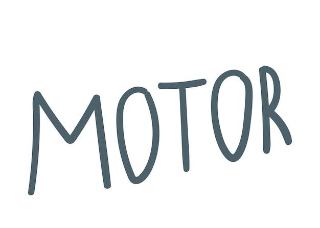 Inscription motor handwritten hand drawing vector illustration hand lettering