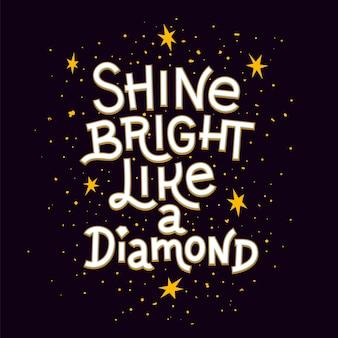 Вдохновение цитата. сиять ярко, как алмазная надпись вдохновляющим плакатом.